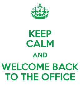 keep-calm-and-welcome-back-to-the-office-3
